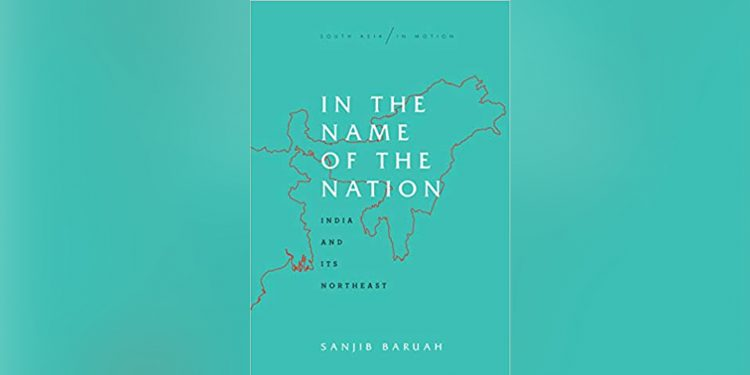 BOOK REVIEW | 'In the Name of the Nation: India and Its Northeast': Sanjib Baruah's latest book simply wonderful 1