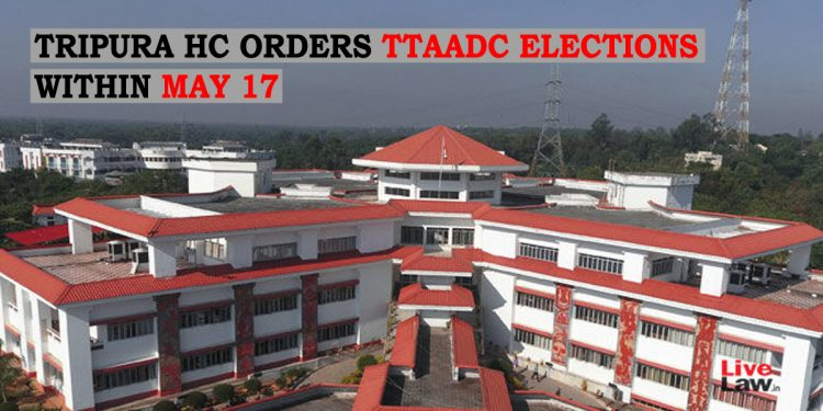 Tripura High Court orders State Government to conduct TTAADC election within May 17 1
